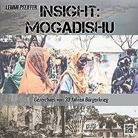 Insight: Mogadishu De: Gezeichnet Von 30 Jahren Buergerkrieg