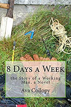 8 Days a Week: the Story of a Working Man, a Novel by [Collopy, Ava]
