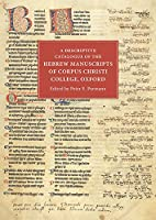 A Descriptive Catalogue of the Hebrew Manuscripts of Corpus Christi College, Oxford (Eastman Studies in Music)