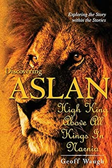 [Waugh, Geoff]のDiscovering Aslan: High King above all Kings in Narnia (Basic Edition): The Lion of Judah - a devotional commentary on the Chronicles of Narnia by C. S. Lewis (English Edition)