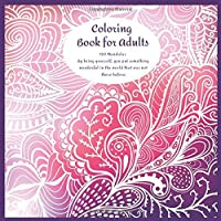 Coloring Book for Adults 120 Mandalas - By being yourself, you put something wonderful in the world that was not there before.