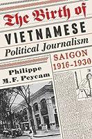 The Birth of Vietnamese Political Journalism: Saigon 1916-1930