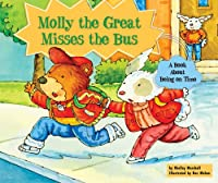 Molly the Great Misses the Bus: A Book About Being on Time (Character Education With Super Ben and Molly the Great)