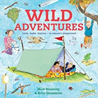 Wild Adventures: Look, make, explore - in nature's playground