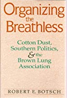 Organizing the Breathless: Cotton Dust, Southern Politics, & the Brown Lung Association