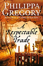 A Respectable Trade: The gripping historical novel from the bestselling author of The Other Boleyn Girl