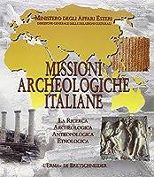 Missioni Archeologiche Italiane: La Ricerca Archeologica, Antropologica, Etnologica