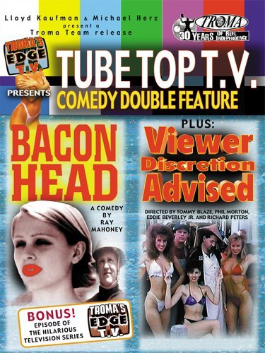 Tube Top T.V. Comedy Double Feature: Viewer Discretion Advised/Bacon Head by Ray Mahoney