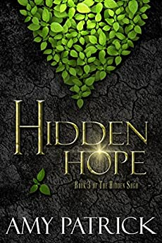 Hidden Hope, Book 3 of the Hidden Saga by [Patrick, Amy]