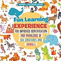 Animal Coloring Book. Fun Learning Experience for Improved Identification and Knowledge of Sea Creatures and Animals. Coloring and How to Draw Templates for Relaxation