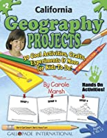 California Geography Projects: 30 Cool, Activities, Crafts, Experiments & More for Kids to Do to Learn About Your State (California Experience)