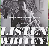 Listen, Whitey!: The Sights and Sounds of Black Power 1965-1975