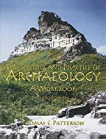 Theory and Practice of Archaeology, The: A Workbook