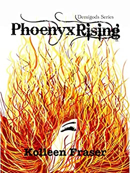 Phoenyx Rising (Demigods Book 1) by [Fraser, Kolleen]