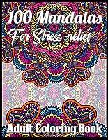 100 Mandalas for stress-relief adult coloring book: An Adult Coloring Book with Fun, Easy, and Relaxing 100 unique mandalas Coloring Pages