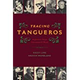 Tracing Tangueros: Argentine Tango Instrumental Music (Currents in Latin American & Iberian Music)