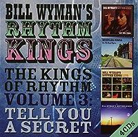 The Kings Of Rhythm Volume 3: Tell You A Secret by Bill Wyman's Rhythm Kings