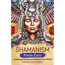 Shamanism Made Easy: Awaken and Develop the Shamanic Force Within