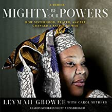 Mighty Be Our Powers: How Sisterhood, Prayer, and Sex Changed a Nation at War; a Memoir