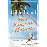 What Happens in Paradise: Book 2 in NYT-bestselling author Elin Hilderbrand's sizzling Paradise series