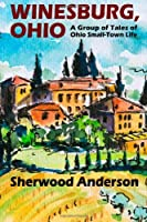 Winesburg, Ohio: A Group of Tales of Ohio Small-Town Life by Sherwood Anderson(2012-03-01)