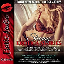 Steamy Erotica Stories: Anal Sex, MILFs, Gangbangs, Threesomes, Lesbian Sex, and More. Twenty-Five Explicit Erotica Stories