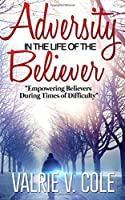 Adversity in the Life of the Believer: Empowering Believers During Times of Difficulty