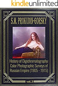 History of Digichromatography: Color Photographic Surveys of Russian Empire (1905 - 1915), vol. 3 (English Edition)