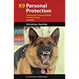 K9 Personal Protection: A Manual for Training Reliable Protection Dogs