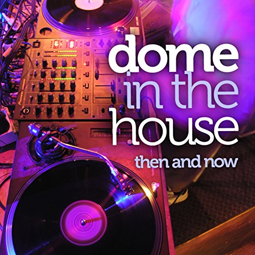 Dome In The House - Then And Now