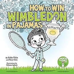 How to Win Wimbledon in Pajamas: Mental Toughness Series (Grow Grit Series Book 1) by [nhin, Kobe, Nhin, Mary]