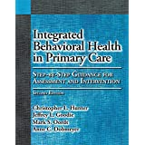 Integrated Behavioral Health in Primary Care: Step-by-Step Guidance for Assessment and Intervention 2ed