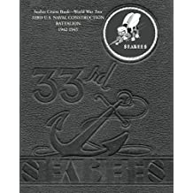 Seabee Cruise Book - World War Two 33rd, U.S. Naval Construction Battalion 1942-1945: 33rd Seabees