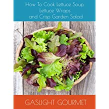 How To Cook Lettuce Soup, Lettuce Wraps and Crisp Garden Salad