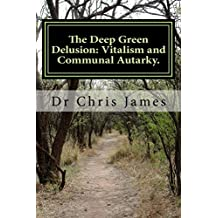 The Deep Green Delusion: Vitalism and Communal Autarky.