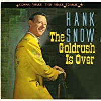 The Goldrush Is Over - Gonna Shake This Shack Tonight by Hank Snow (2013-05-03)