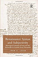 Renaissance Syntax and Subjectivity: Ideological Contents of Latin and the Vernacular in Scottish Prose Chronicles