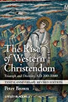 The Rise of Western Christendom: Triumph and Diversity, A.D. 200-1000 (Making of Europe)