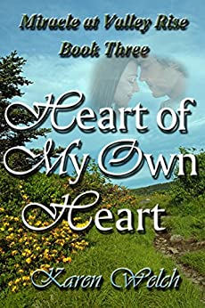 Heart of My Own Heart (Miracle at Valley Rise Book 3) by [Welch, Karen]