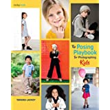The Posing Playbook for Photographing Kids: Strategies and Techniques for Creating Engaging, Expressive Images