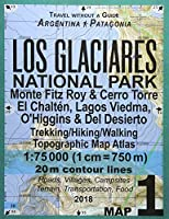 Los Glaciares National Park Map 1 Monte Fitz Roy & Cerro Torre, El Chalten, Lagos Viedma, O'Higgins & Del Desierto Trekking/Hiking/Walking Topographic Map Atlas 1: 75000: All the Necessary Information for Hikers, Trekkers, Walkers in Los Glaciares National (Travel Guide Hiking Maps for Patagonia Argentina)