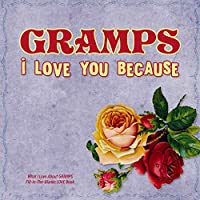 Gramps, I Love You Because: What I love about GRAMPS fill in the blanks LOVE book (red yellow)