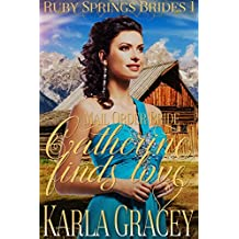 Mail Order Bride - Catherine Finds Love: Sweet Clean Historical Western Mail Order Bride Inspirational Romance (Ruby Springs Brides Book 1)