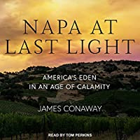 Napa at Last Light: America?s Eden in an Age of Calamity