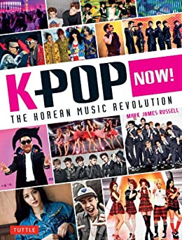 K-POP Now!: The Korean Music Revolution by [Russell,Mark James]