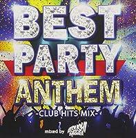 BEST PARTY ANTHEM -CLUB HITS MIXmixed by ATSUSHI SHINOHARA