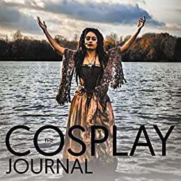 The Cosplay Journal: Volume 1 by [Swinyard, Holly Rose]