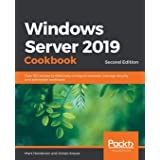 Windows Server 2019 Cookbook: Over 100 recipes to effectively configure networks, manage security, and administer workloads,