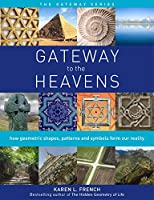 Gateway to The Heavens: How geometric shapes, patterns and symbols form our reality (Gateway Series)