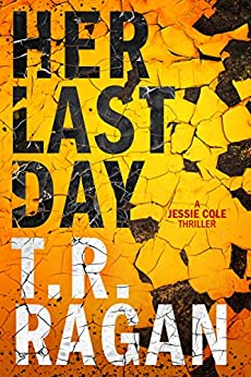 Her Last Day (Jessie Cole Book 1) by [Ragan, T.R.]